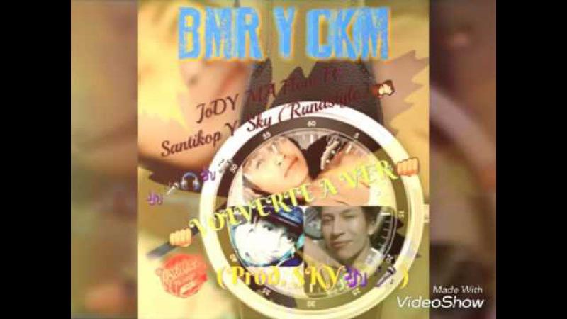 JoDY MA Flow Ft. Santikop Y Sky(Runastyle) - Volverte A Ver (Prod.Big Melody Records Y Ckm)