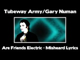 Tubeway Army and Gary Numan - Are Friends Electric - Misheard Lyrics