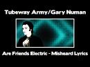 Tubeway Army and Gary Numan - Are Friends Electric - Misheard Lyrics
