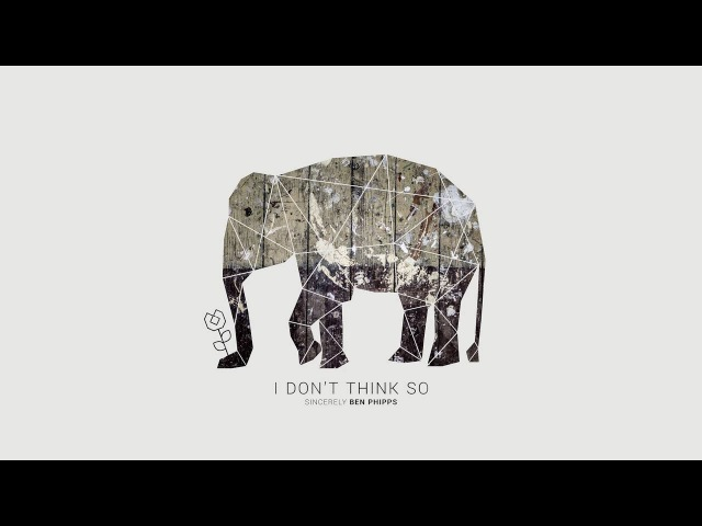 Ben Phipps - I Don't Think So