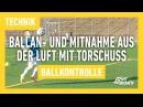 Fussballtraining Ballan und Mitnahme aus der Luft mit Torschuss Ballkontrolle Technik