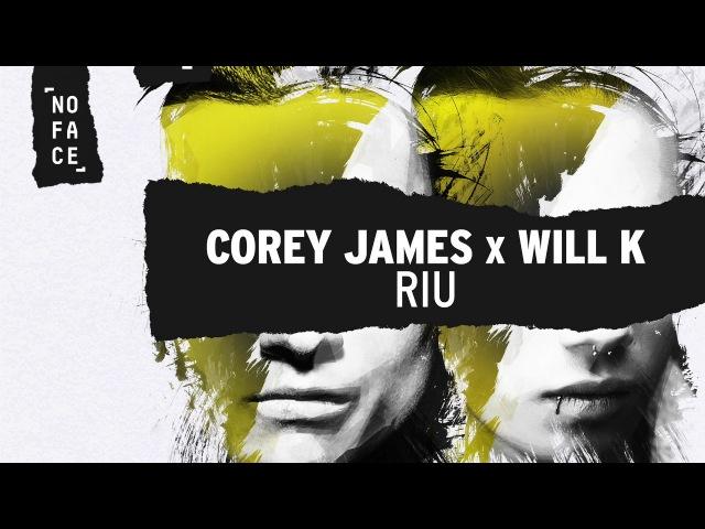 Corey James x WILL K - RIU [NoFace Records]