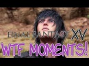Final Fantasy XV WTF moments: Funny FFXV fails compilation