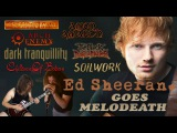 Ed Sheeran - Shape of You (MELODIC DEATH METAL cover)