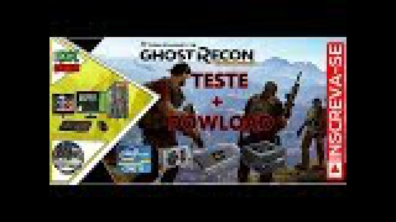 GHOST RECON WILDLANDS ( PTBR )-- ( Teste Download --Core i5 3470S com GTX 750TI 2GB | 8G RAM )