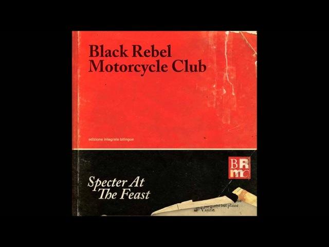 Black Rebel Motorcycle Club - Specter At The Feast (2013) FULL ALBUM