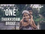 One | Navarasam - Thaikkudam Bridge - Official HD Music Video - Kappa TV