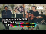 A Blaze Of Feather  Six Years (3FM Session)