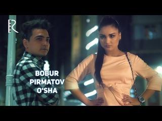 Bobur Pirmatov - O'sha | Бобур Пирматов - Уша