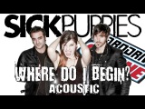 SICK PUPPIES - WHERE DO I BEGIN (ACOUSTIC)