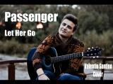 Passenger - let her go (Cover by Valentin Santino / Guitar)