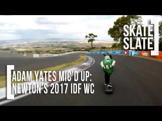 Adam Yates Mic'd Up Raw: Newton's 2017 IDF WC Australia - Skate[Slate].TV