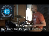 Red Hot Chili Peppers Readymade (Drum Cover)