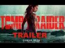 TOMB RAIDER : Trailer #1 (Alicia Vikander - 2018)