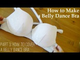 How to Make a Belly Dance Bra - Ultimate Guide Part 3 How to Cover a Belly Dance Bra