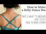 How to Make a Belly Dance Bra - Ultimate Guide Part 2 Measure, Cut, Make Straps