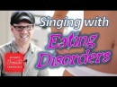 Eating Disorders and Singing Anorexia and Bulimia DrDan 🎤
