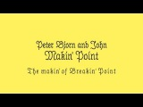 Peter Bjorn and John - The Makin' of Breakin' Point