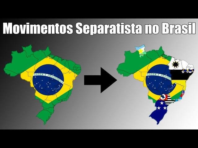 Movimentos Separatistas no Brasil Países que podem Surgir