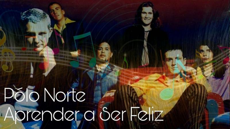 Песня с переводом 4 - Aprender a Ser Feliz (Pólo Norte)