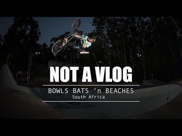 Not A Vlog - Bowls Bats 'n Beaches - South Africa