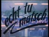 Echt Tu Matsch (1984)