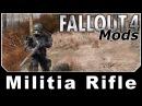 Fallout 4 Mods - Militia Rifle