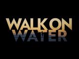 WALK ON WATER / THE LYRIC VIDEO.