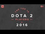 The Top 10 Dota 2 Players of 2016