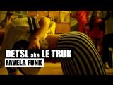 Премьера! Detsl (ДеЦл) aka Le Truk - Favela Funk (27.04.2017)