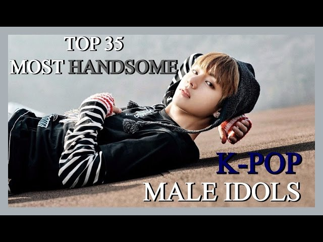 My Top 35 Most Handsome K-POP Male Idols (2017)