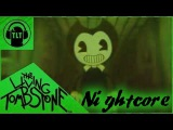 Bendy and the Ink Machine Remix -The Living Tombstone ft. DAGames &amp Kyle Allen NIGHTCORE