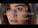 Zeiss Batis 85mm Sony a7r ii Behind the scenes photoshoot w/ Image samples