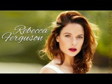 Rebecca Ferguson Time-Lapse Filmography - Through the years, Before and Now!