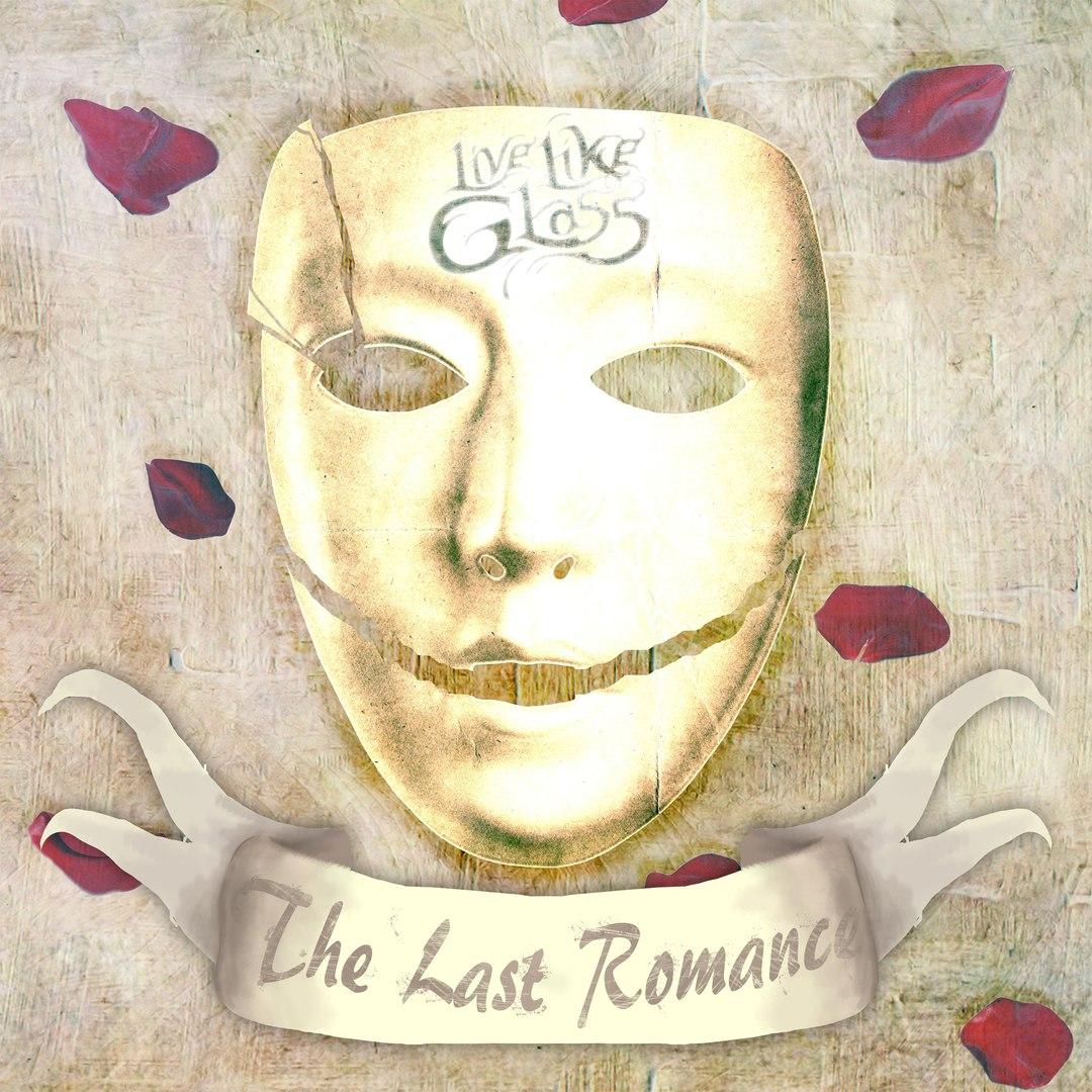 Live Like Glass - The Last Romance (2016)