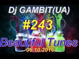 Dj GAMBIT(UA) – Beautiful Tunes #243 (October 2016 Radio)[29.09.2016]