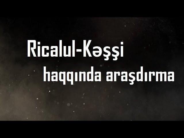 Birinci Hissə: Ricalul-Kəşşi kitabı. (Rical elmi batildir!)