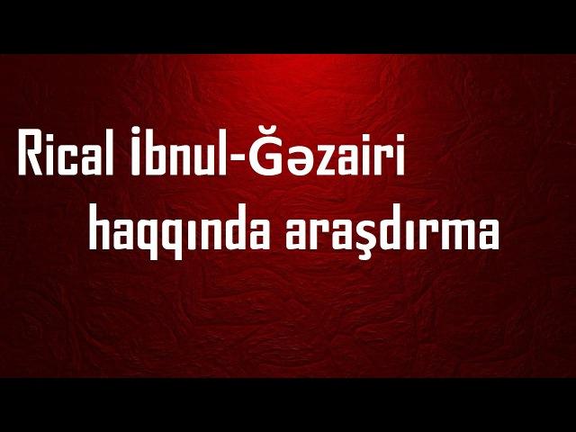 Altıncı Hissə: Rical İbnul-Ğəzairi kitabı. (Rical elmi batildir!)