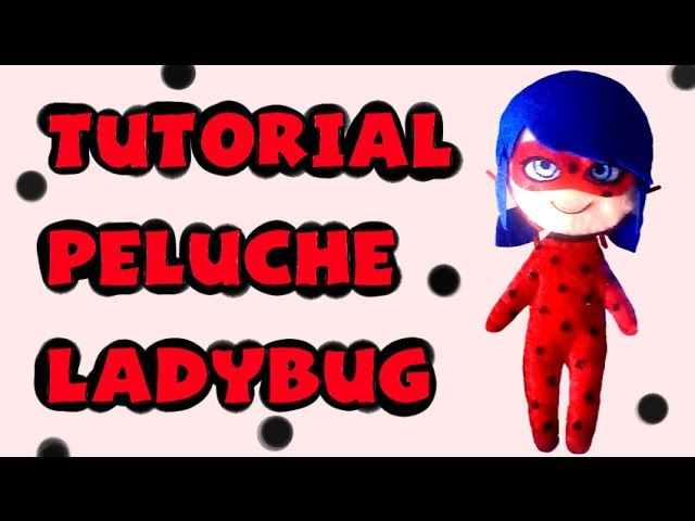 Cómo hacer un peluche de Ladybug - Tutorial Miraculous Ladybug