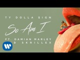 Ty Dolla $ign - So Am I ft. Damian Marley &amp Skrillex Official Audio
