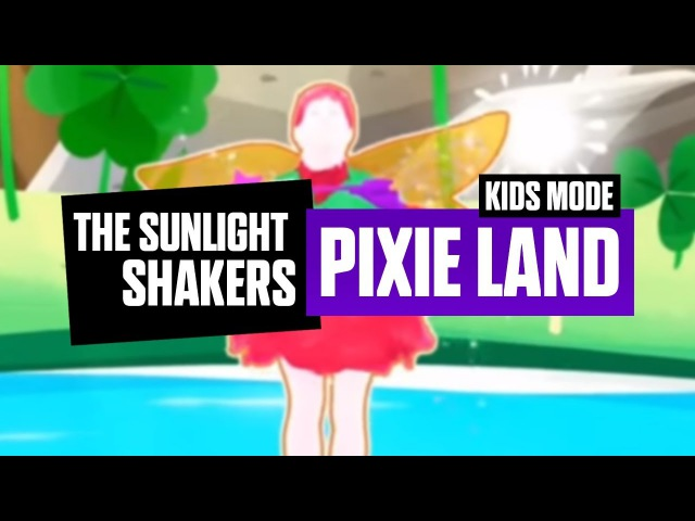 Pixie Land - The Sunlight Shakers (Just Dance 2018 Kids New Track)