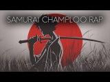 SAMURAI CHAMPLOO RAP feat. OGchan, Hentai Dude, CoryxKenshin &amp Lethal Soul prod. dj-Jo Zenpaku
