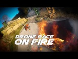 Drone race on Fire -  DDC Racing Fuego Pasión y Carreras a 120FPS