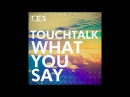 Touchtalk - What do you Say (Groove Delight Remix) [Lo kik Records]