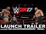 WWE 2K17 Launch Trailer