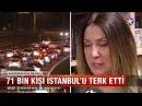 İstanbul'da göç tersine dönüyor 71 bin kişi İstanbul'u terk etti