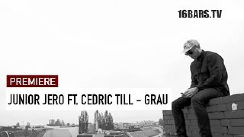 Junior Jero feat. Cedric Till - Grau prod. by AT Beatz (16BARS.TV PREMIERE)