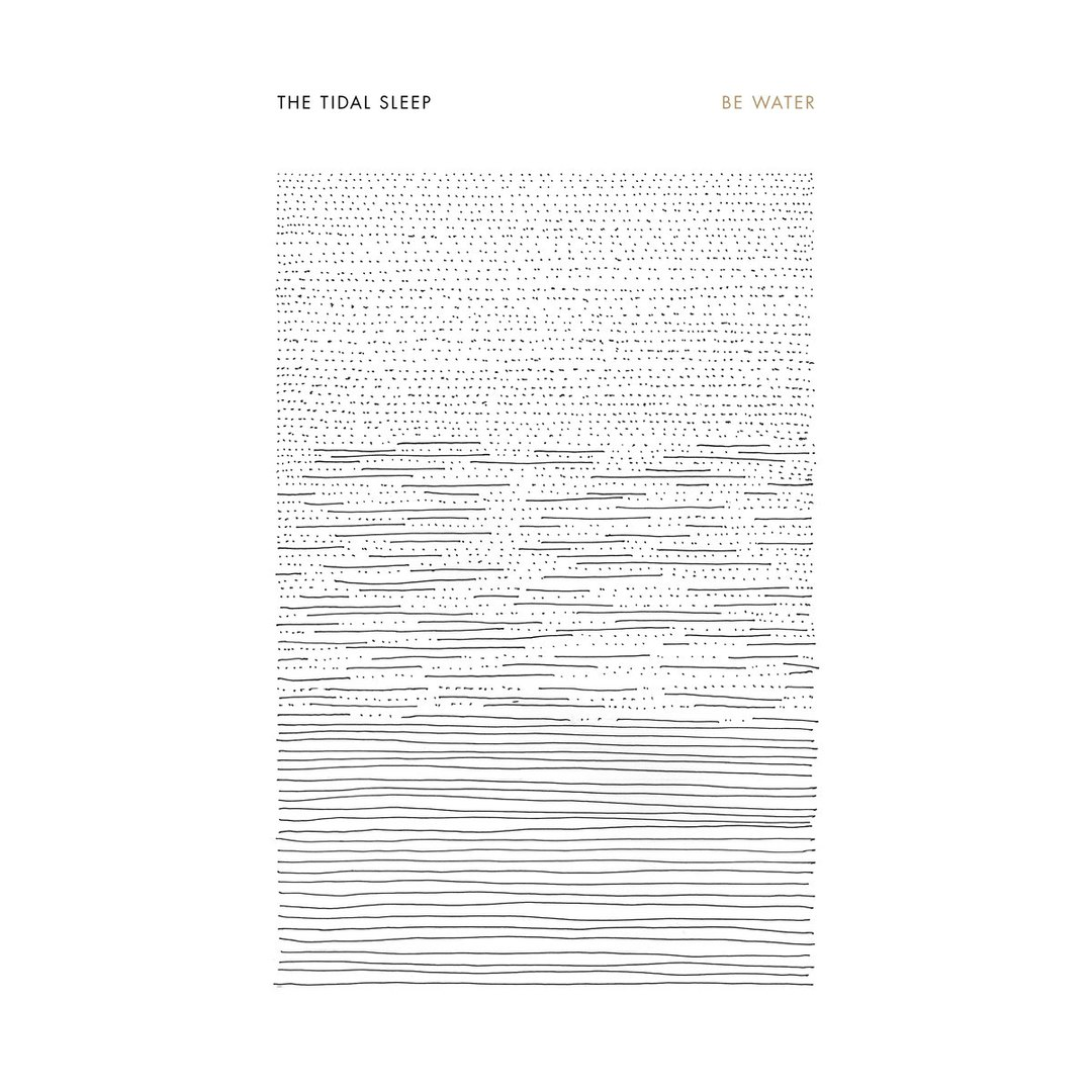 The Tidal Sleep - Be Water (2017)