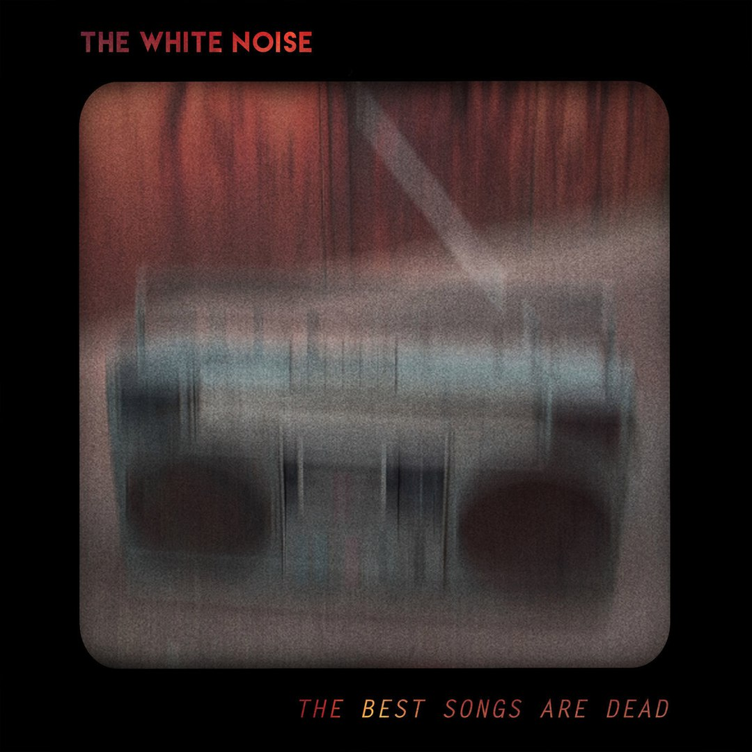 The White Noise - The Best Songs Are Dead [single] (2017)
