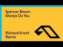 Spencer Brown feat. Rachel K. Collier - Always Do You (Richard Knott Remix)